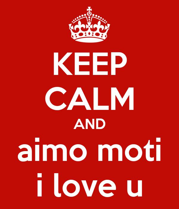 KEEP CALM AND aimo moti i love u