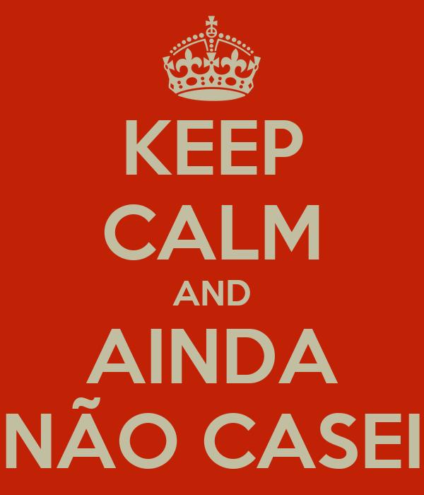 KEEP CALM AND AINDA NÃO CASEI