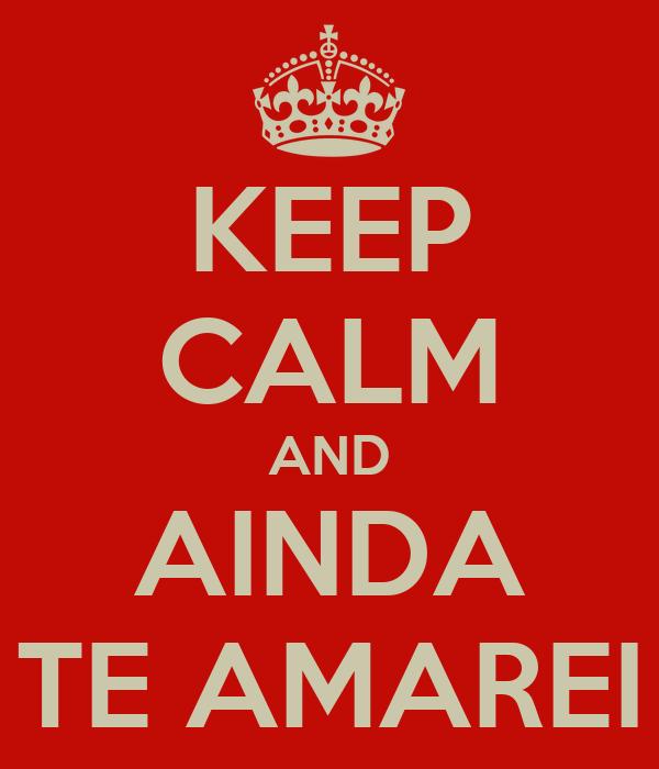 KEEP CALM AND AINDA TE AMAREI