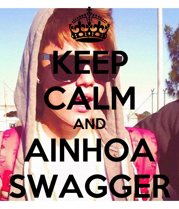 KEEP CALM AND AINHOA SWAGGER