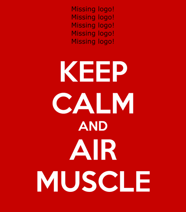 KEEP CALM AND AIR MUSCLE