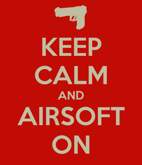 KEEP CALM AND AIRSOFT ON