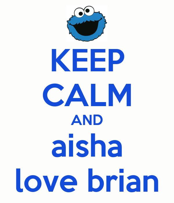KEEP CALM AND aisha love brian