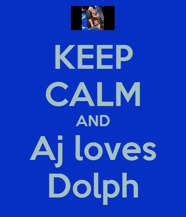 KEEP CALM AND Aj loves Dolph