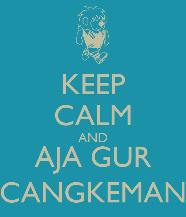 KEEP CALM AND AJA GUR CANGKEMAN