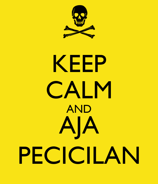 KEEP CALM AND AJA PECICILAN