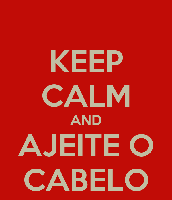 KEEP CALM AND AJEITE O CABELO