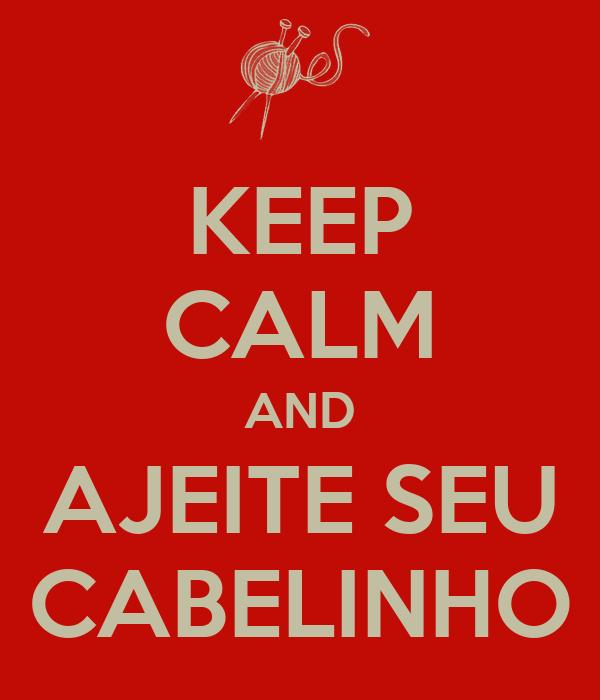 KEEP CALM AND AJEITE SEU CABELINHO