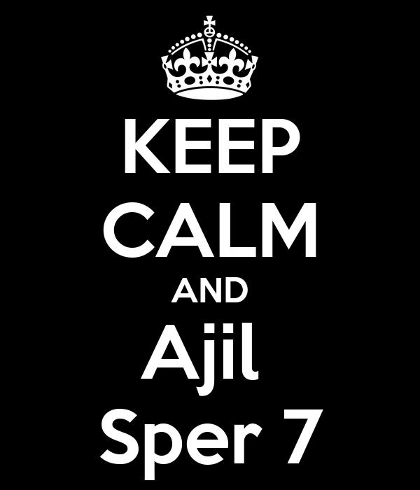 KEEP CALM AND Ajil  Sper 7