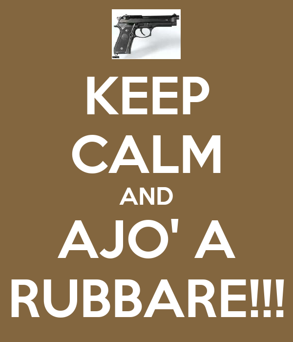 KEEP CALM AND AJO' A RUBBARE!!!