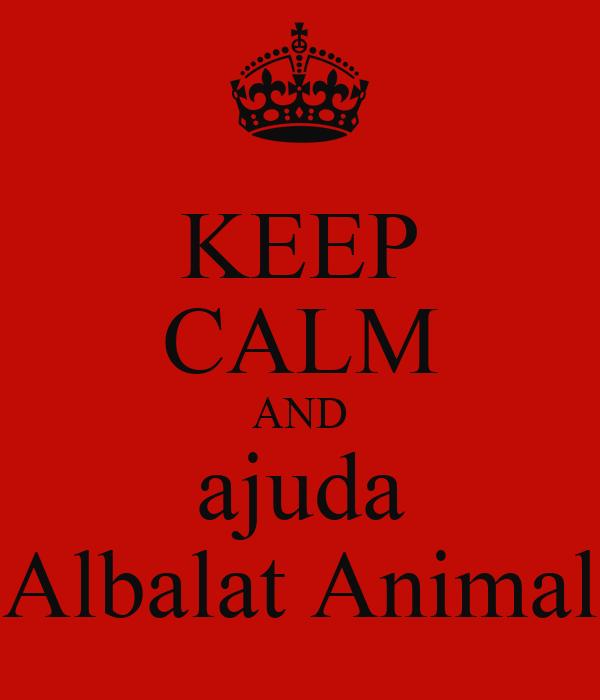 KEEP CALM AND ajuda Albalat Animal