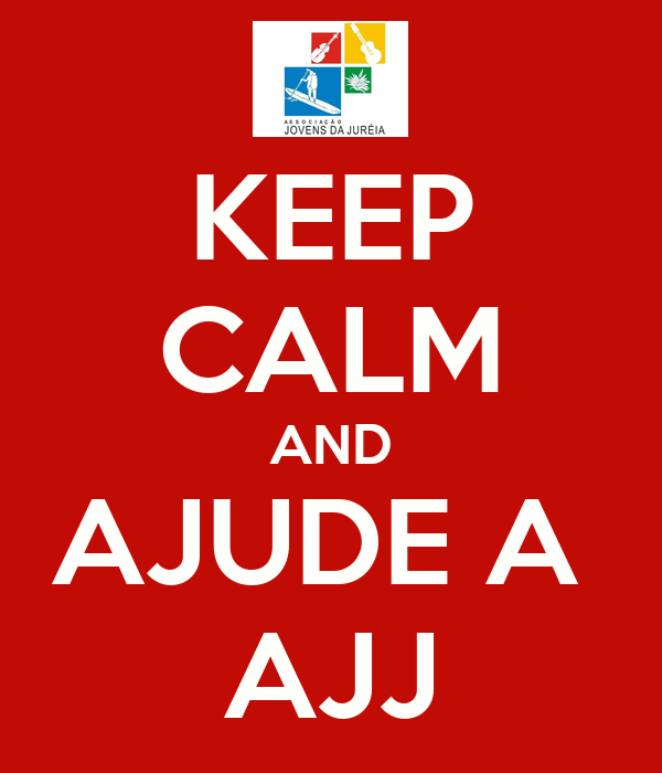 KEEP CALM AND AJUDE A  AJJ