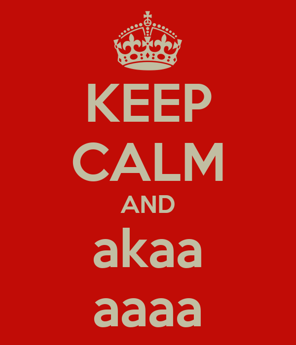 KEEP CALM AND akaa aaaa