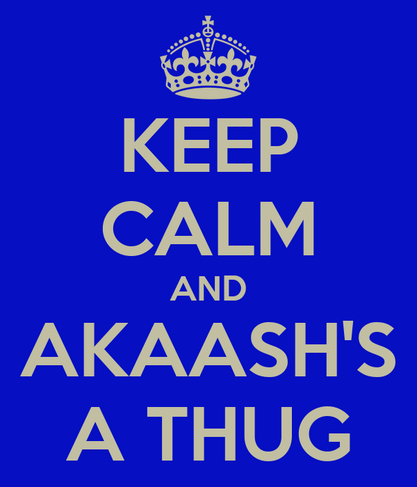KEEP CALM AND AKAASH'S A THUG