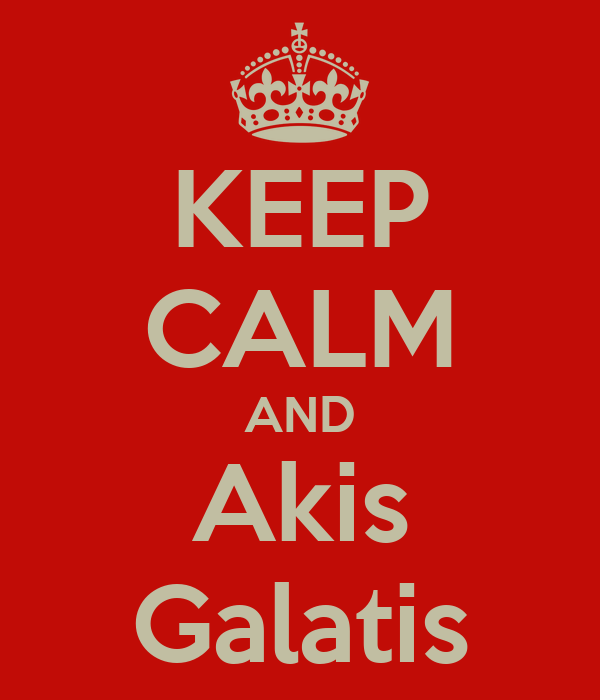 KEEP CALM AND Akis Galatis