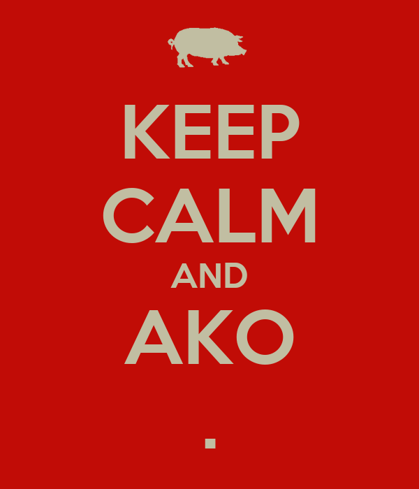 KEEP CALM AND AKO .
