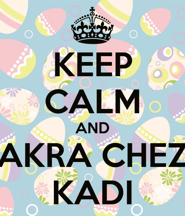 KEEP CALM AND AKRA CHEZ KADI