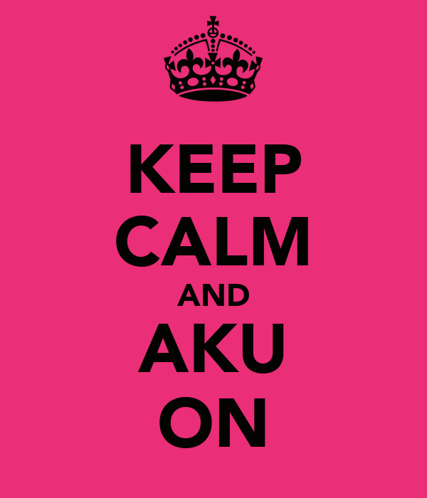 KEEP CALM AND AKU ON