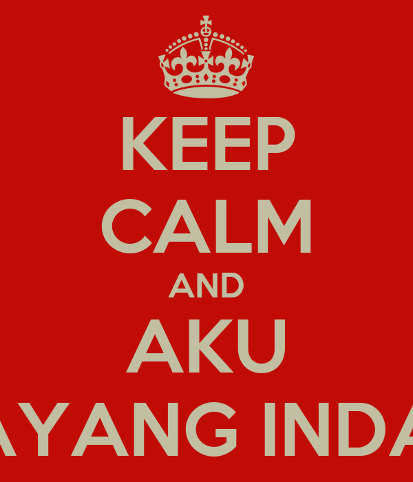 KEEP CALM AND AKU SAYANG INDAH