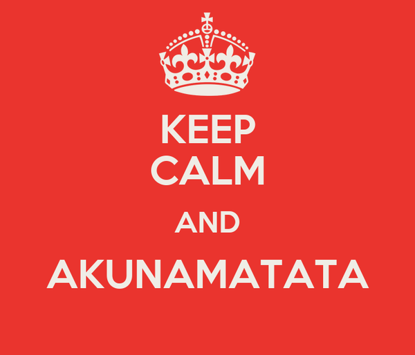KEEP CALM AND AKUNAMATATA