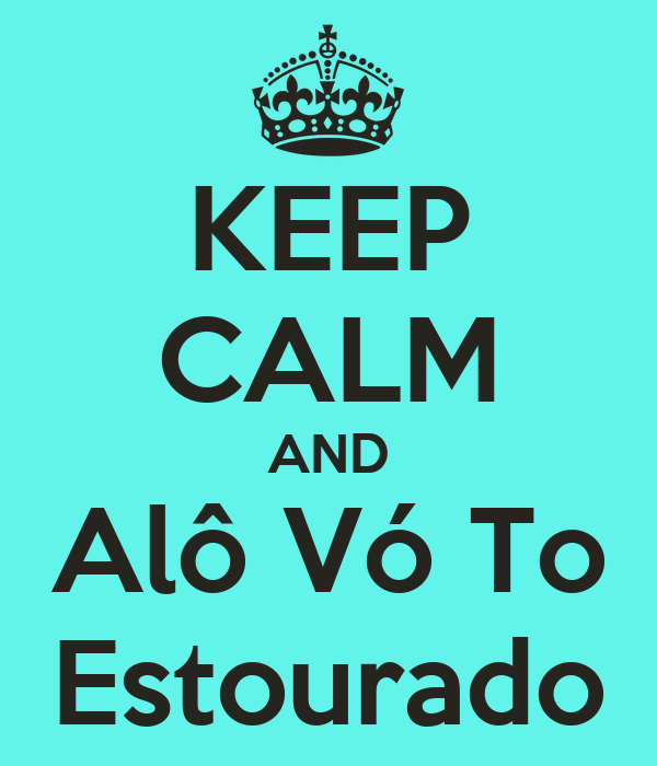KEEP CALM AND Alô Vó To Estourado