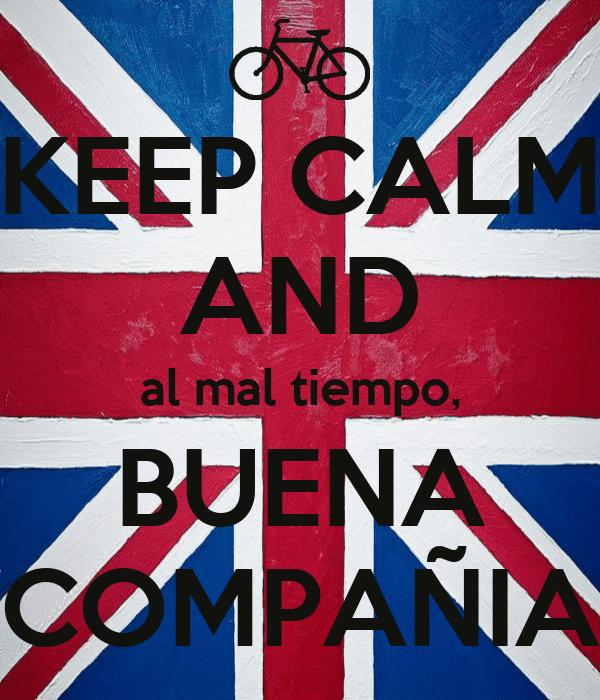 KEEP CALM AND al mal tiempo, BUENA COMPAÑIA