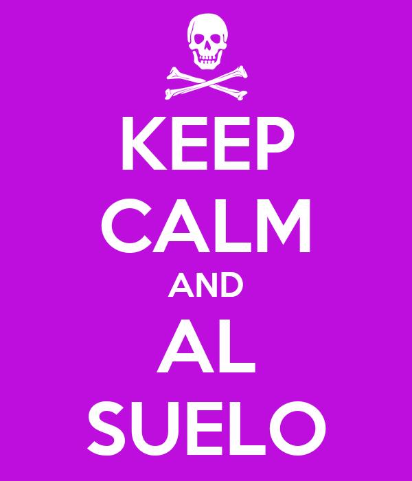 KEEP CALM AND AL SUELO