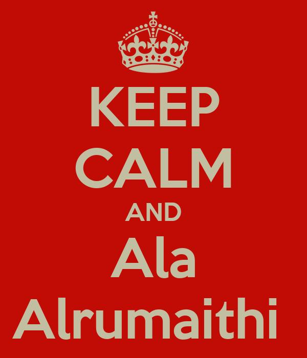 KEEP CALM AND Ala Alrumaithi