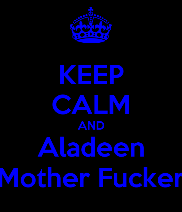 KEEP CALM AND Aladeen Mother Fucker