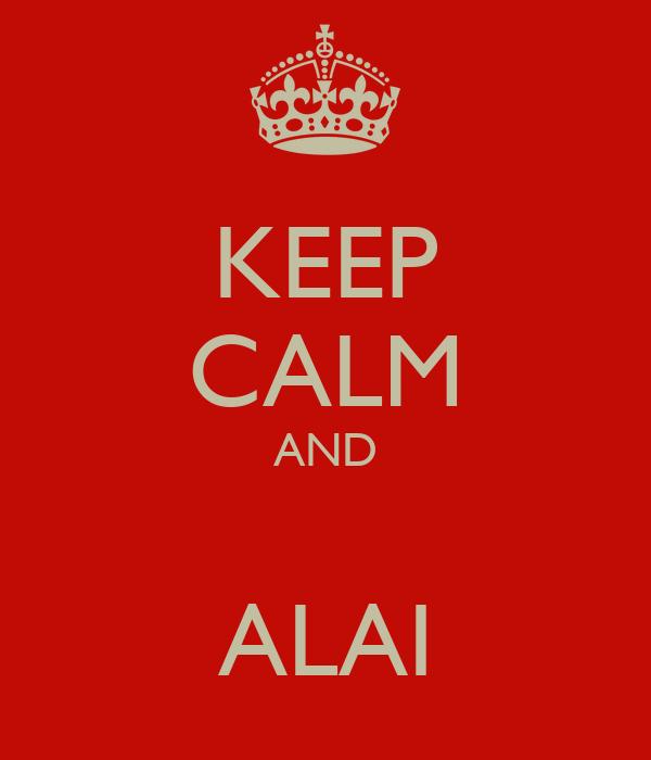 KEEP CALM AND  ALAI