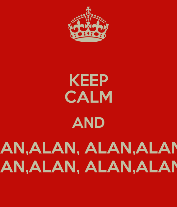 KEEP CALM AND ALAN, ALAN,ALAN, ALAN,ALAN, ALAN,ALAN, ALAN,ALAN, ALAN,ALAN, ALAN,ALAN, ALAN,ALAN, ALAN,ALAN, ALAN,A ALAN, ALAN,ALAN, ALAN,ALAN, ALAN,ALAN, ALAN,ALAN, ALAN,ALAN, ALAN,ALAN, ALAN,ALAN, ALAN,ALAN, ALAN,A