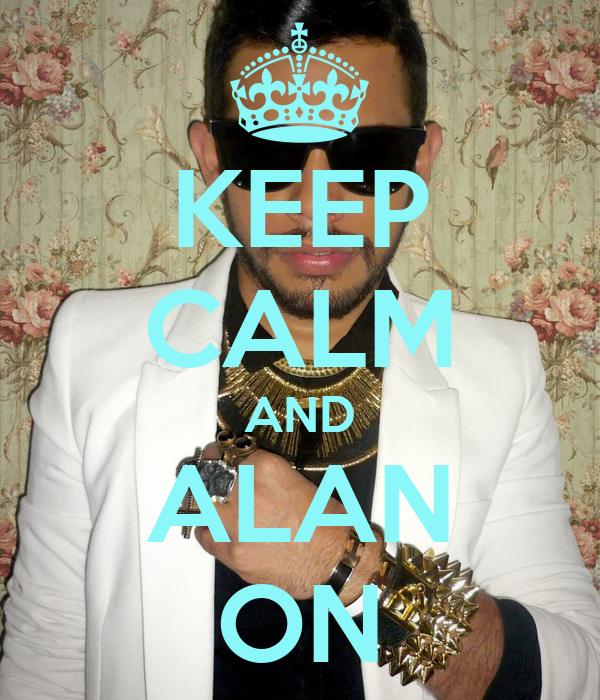 KEEP CALM AND ALAN ON