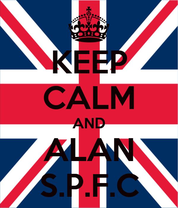 KEEP CALM AND ALAN S.P.F.C
