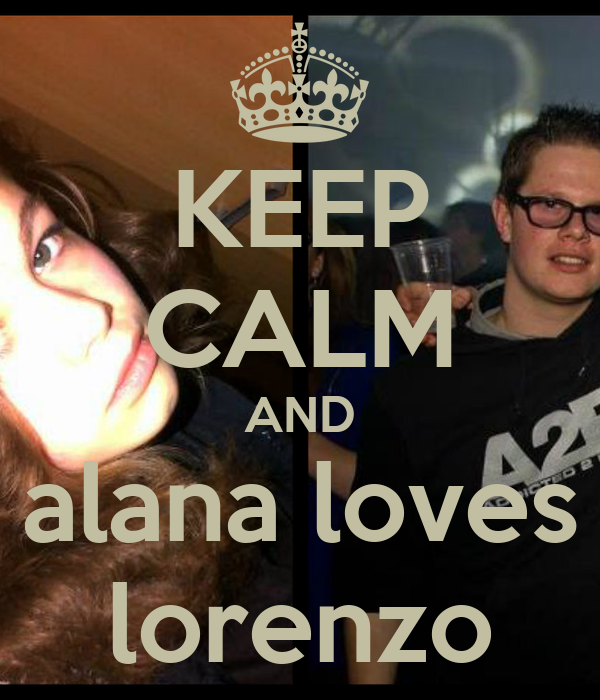 KEEP CALM AND alana loves lorenzo