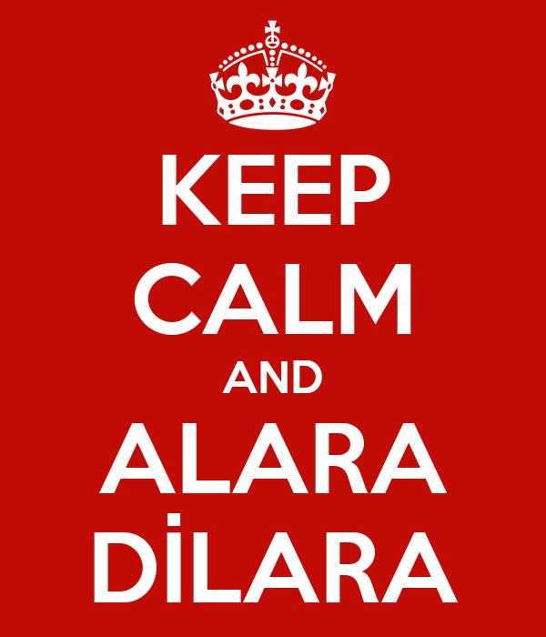 KEEP CALM AND ALARA DİLARA