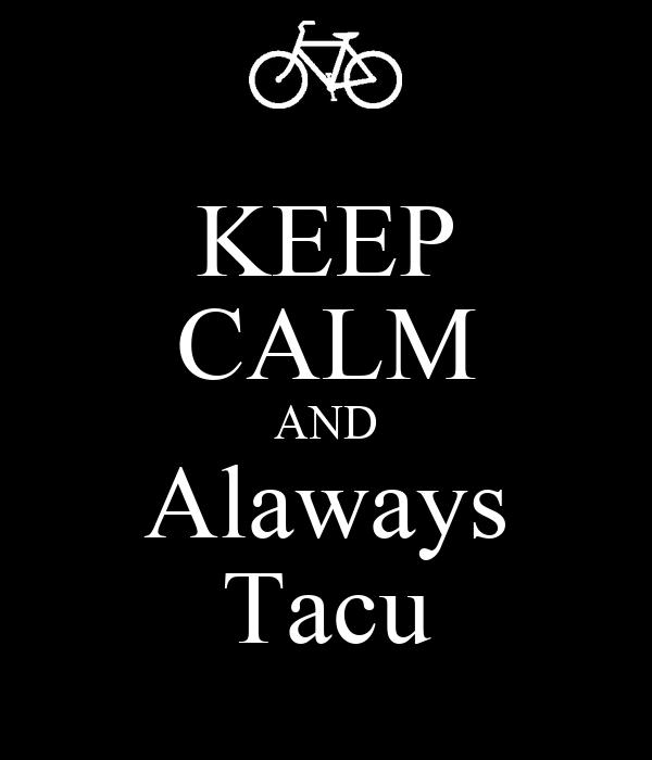 KEEP CALM AND Alaways Tacu