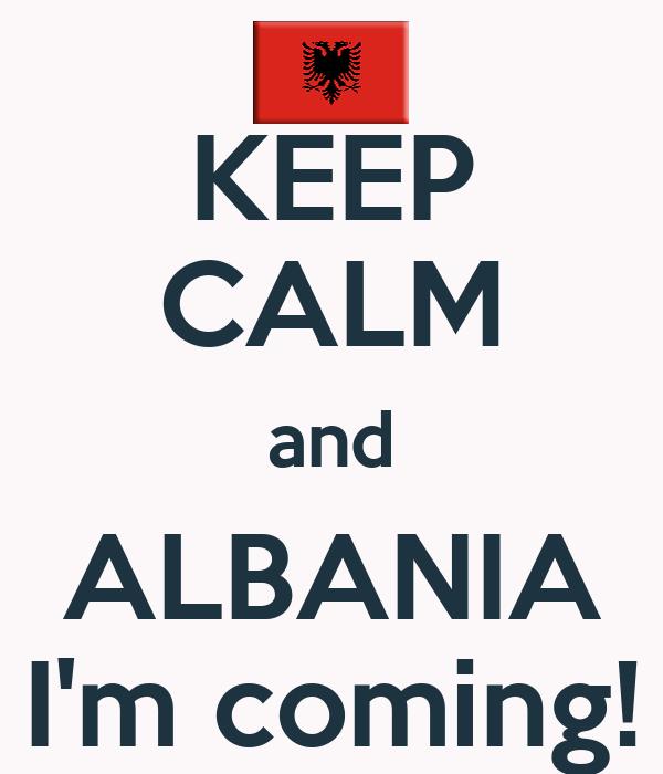 KEEP CALM and ALBANIA I'm coming!