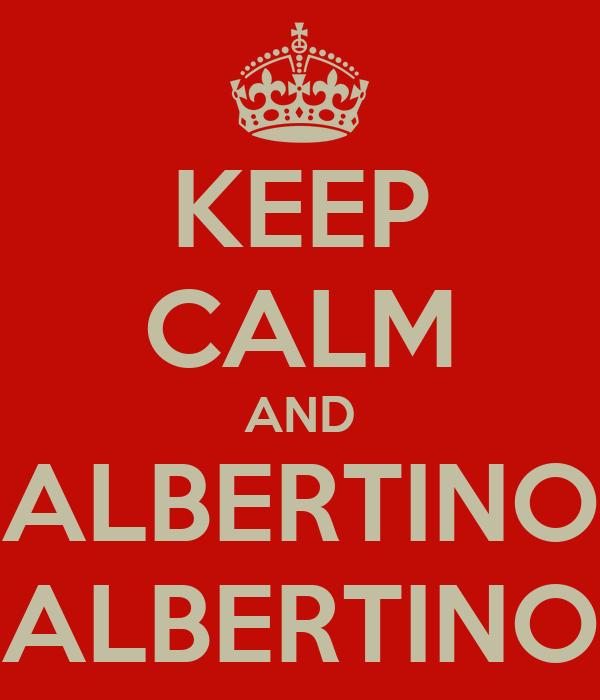 KEEP CALM AND ALBERTINO ALBERTINO