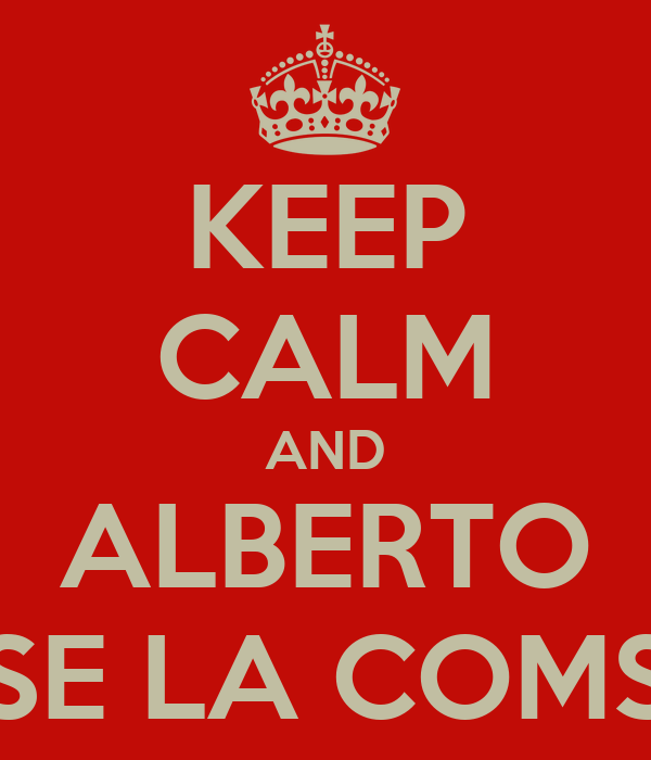 KEEP CALM AND ALBERTO SE LA COMS