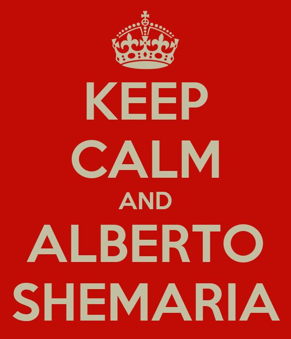 KEEP CALM AND ALBERTO SHEMARIA