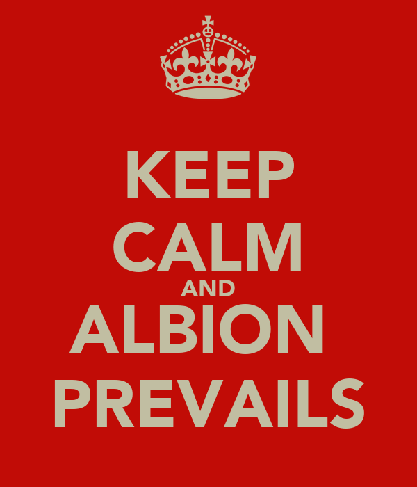KEEP CALM AND ALBION  PREVAILS