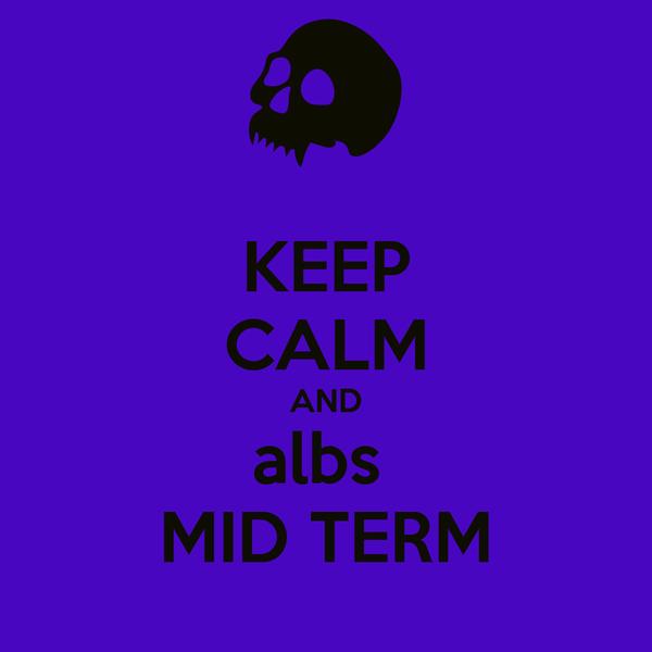 KEEP CALM AND albs  MID TERM