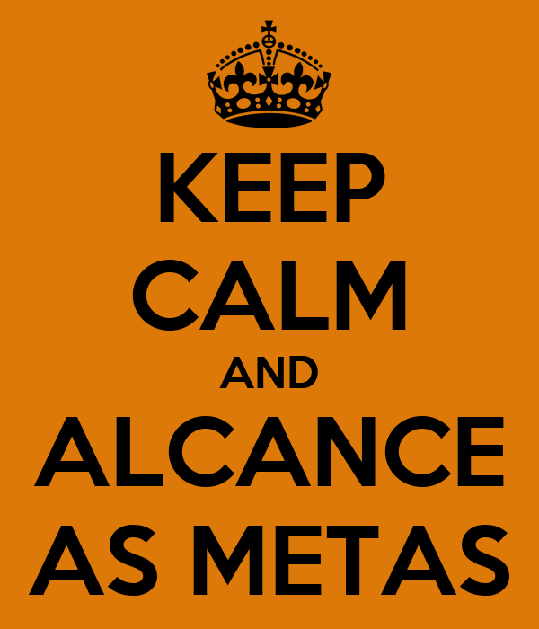 KEEP CALM AND ALCANCE AS METAS