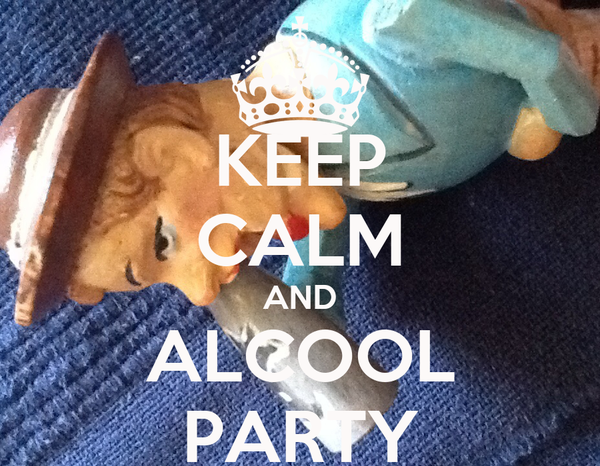 KEEP CALM AND ALCOOL PARTY
