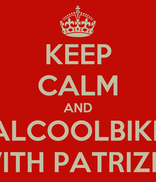 KEEP CALM AND ALCOOLBIKE WITH PATRIZIO