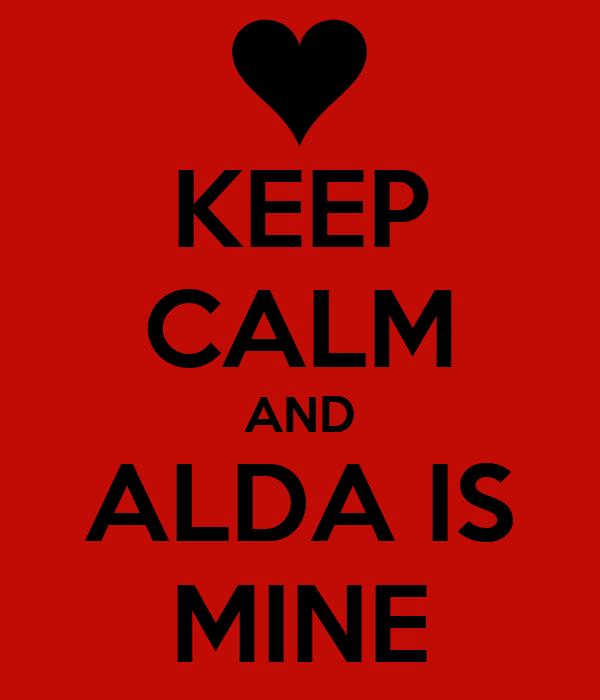 KEEP CALM AND ALDA IS MINE