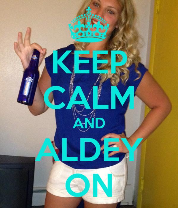 KEEP CALM AND ALDEY ON