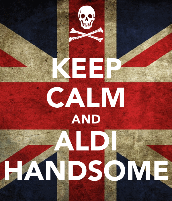 KEEP CALM AND ALDI HANDSOME
