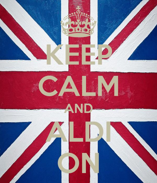 KEEP CALM AND ALDI ON