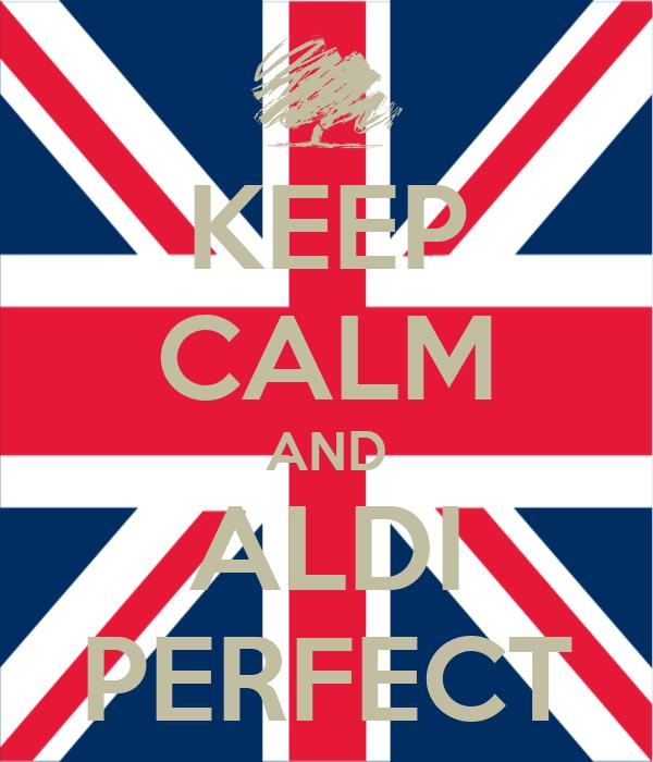 KEEP CALM AND ALDI PERFECT